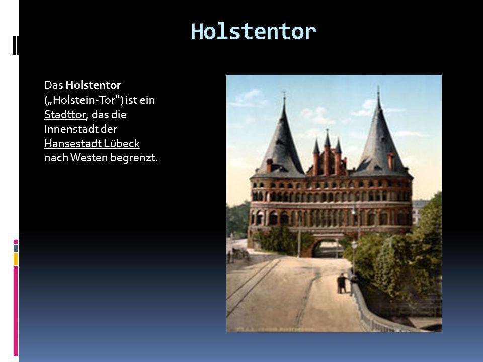"""HolstentorDas Holstentor (""""Holstein-Tor ) ist ein Stadttor, das die Innenstadt der Hansestadt Lübeck nach Westen begrenzt."""