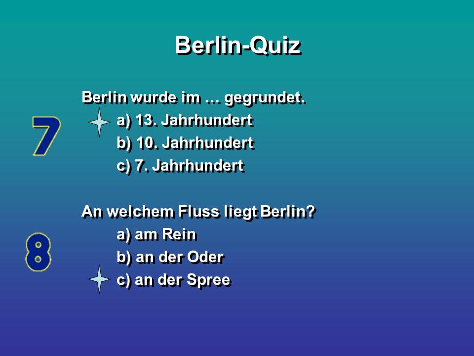Berlin-Quiz Berlin wurde im … gegrundet. a) 13. Jahrhundert