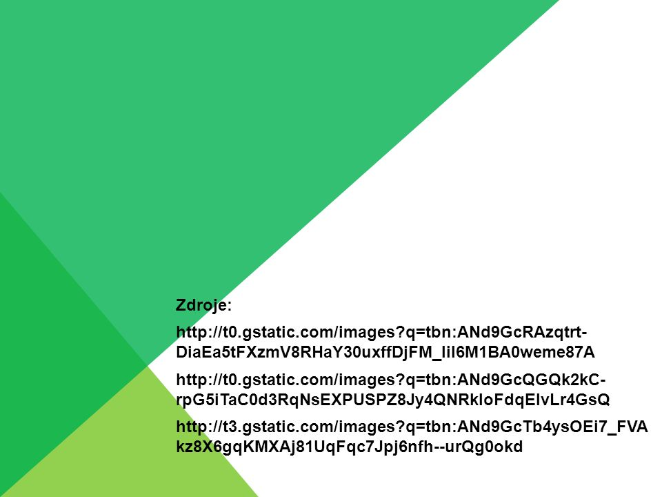 Zdroje: http://t0.gstatic.com/images q=tbn:ANd9GcRAzqtrt- DiaEa5tFXzmV8RHaY30uxffDjFM_Iil6M1BA0weme87A.