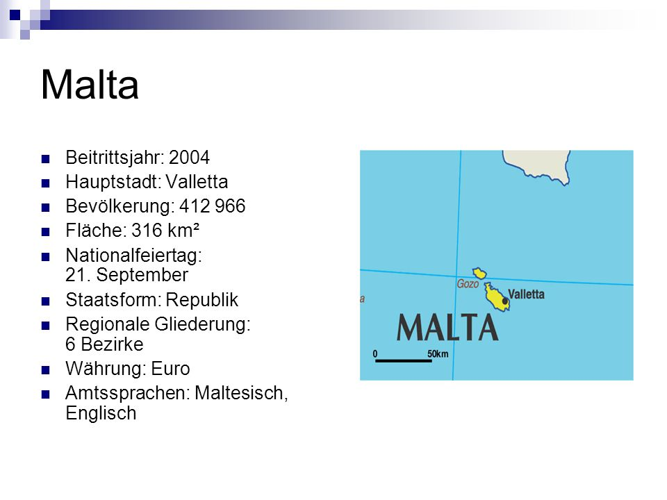 Malta Beitrittsjahr: 2004 Hauptstadt: Valletta Bevölkerung: 412 966