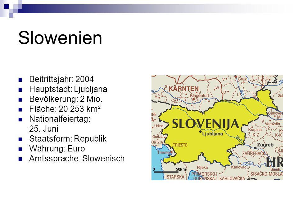 Slowenien Beitrittsjahr: 2004 Hauptstadt: Ljubljana