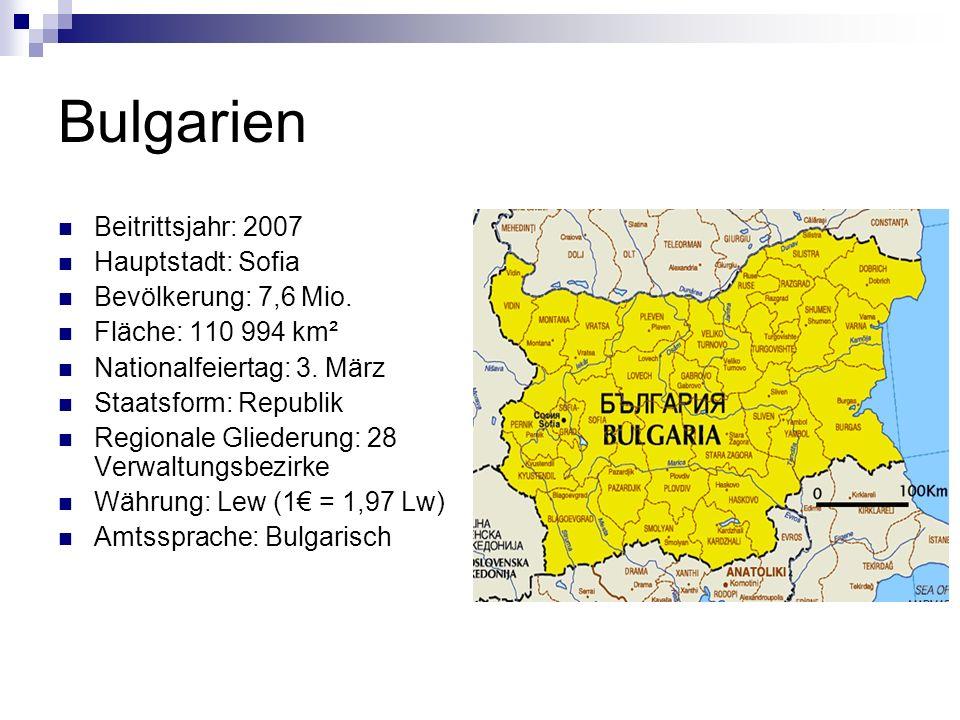 Bulgarien Beitrittsjahr: 2007 Hauptstadt: Sofia Bevölkerung: 7,6 Mio.