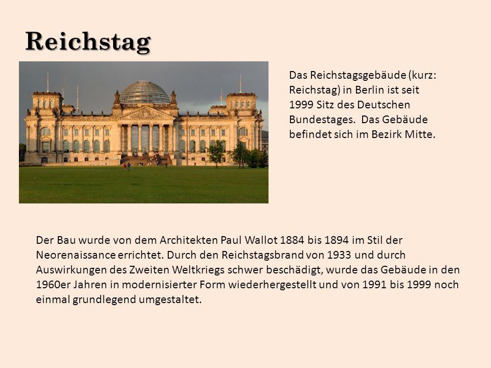 Reichstag Das Reichstagsgebäude (kurz: Reichstag) in Berlin ist seit 1999 Sitz des Deutschen Bundestages. Das Gebäude befindet sich im Bezirk Mitte.