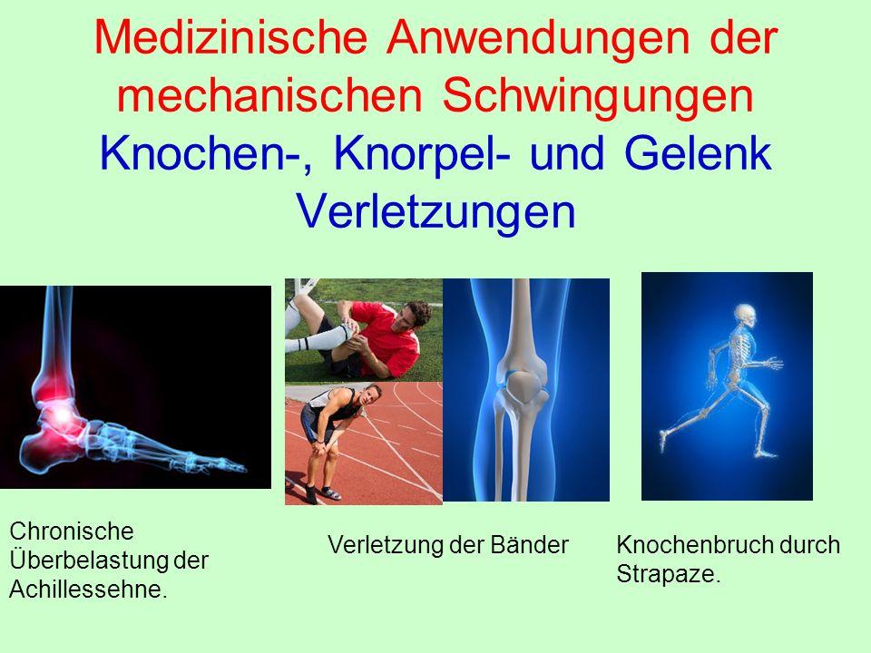 Medizinische Anwendungen der mechanischen Schwingungen Knochen-, Knorpel- und Gelenk Verletzungen