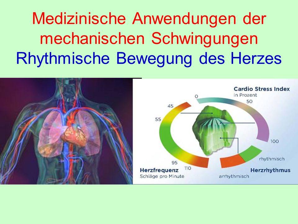 Medizinische Anwendungen der mechanischen Schwingungen Rhythmische Bewegung des Herzes