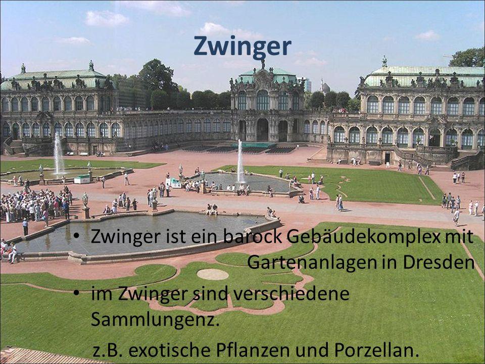 Zwinger Zwinger ist ein barock Gebäudekomplex mit Gartenanlagen in Dresden. im Zwinger sind verschiedene Sammlungenz.