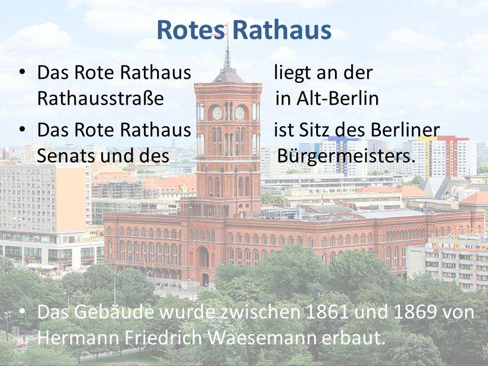 Rotes Rathaus Das Rote Rathaus liegt an der Rathausstraße in Alt-Berlin.
