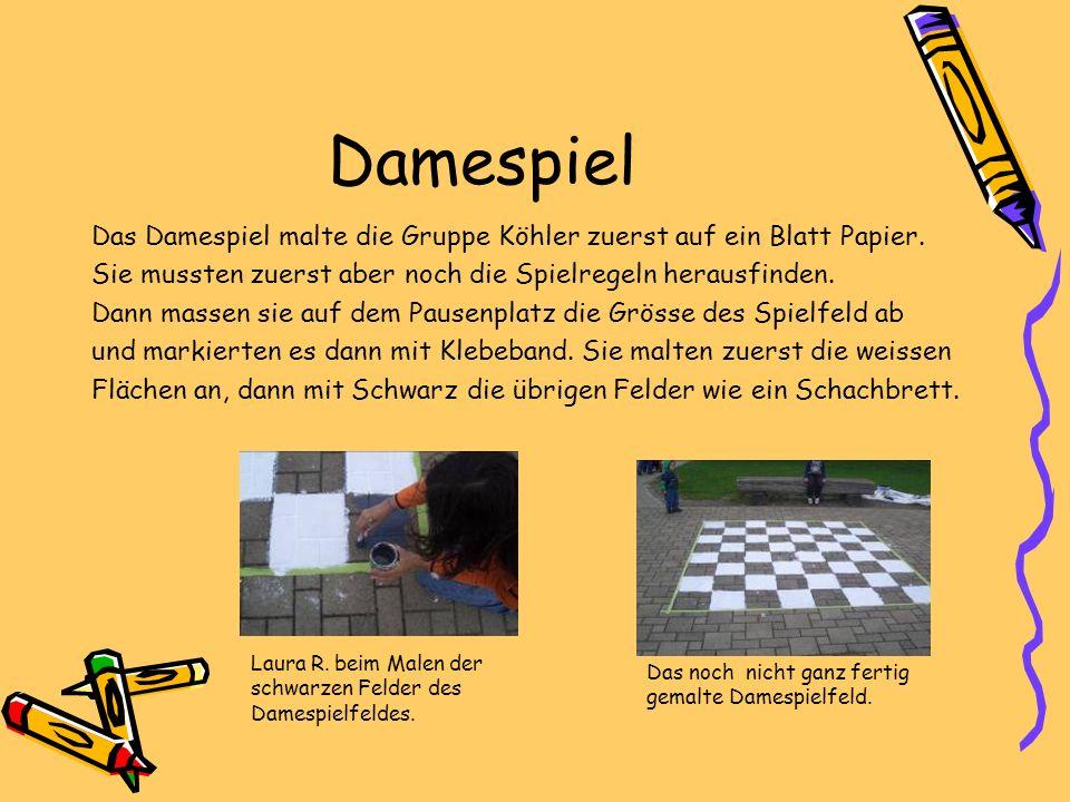 Damespiel Das Damespiel malte die Gruppe Köhler zuerst auf ein Blatt Papier. Sie mussten zuerst aber noch die Spielregeln herausfinden.