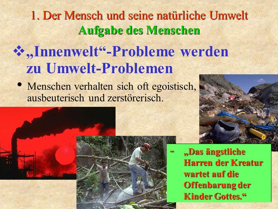 1. Der Mensch und seine natürliche Umwelt Aufgabe des Menschen