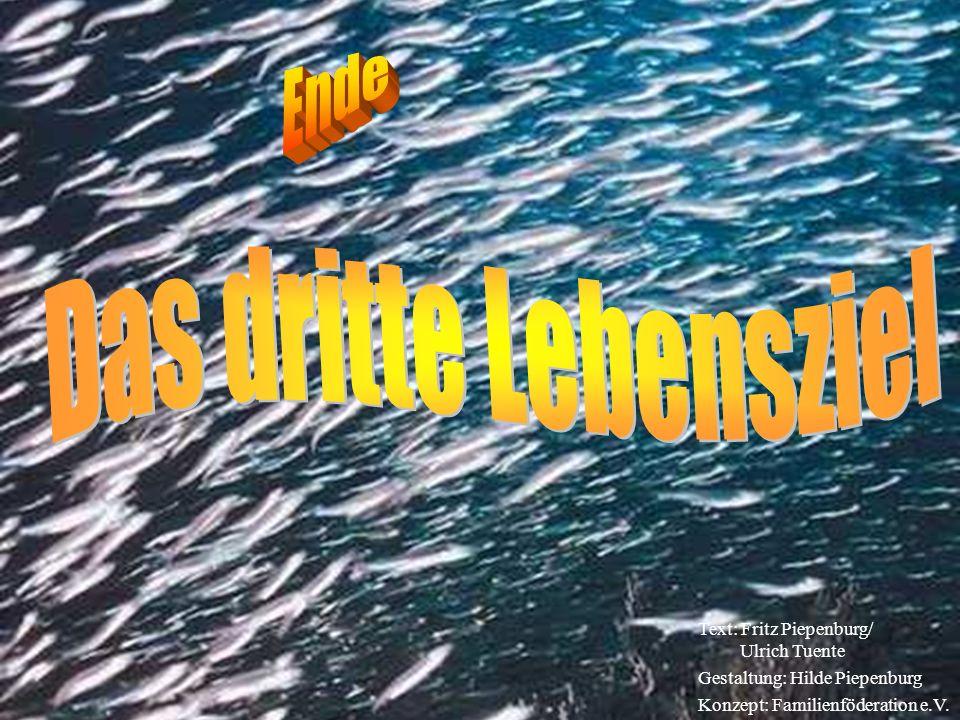 Das dritte Lebensziel Ende Text: Fritz Piepenburg/ Ulrich Tuente