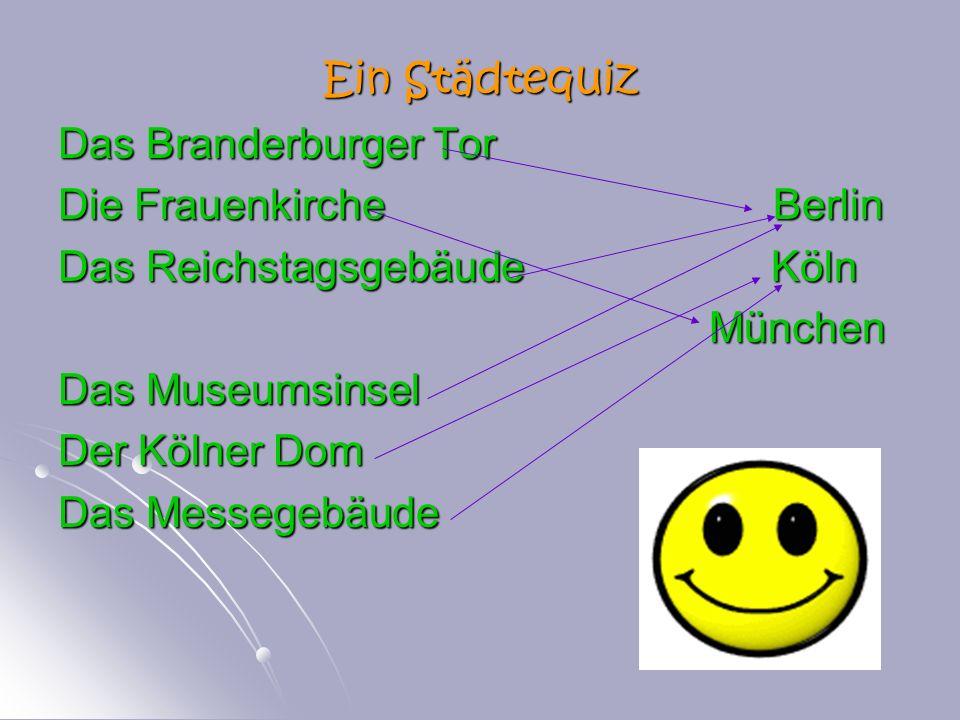 Ein Städtequiz Das Branderburger Tor. Die Frauenkirche Berlin. Das Reichstagsgebäude Köln.