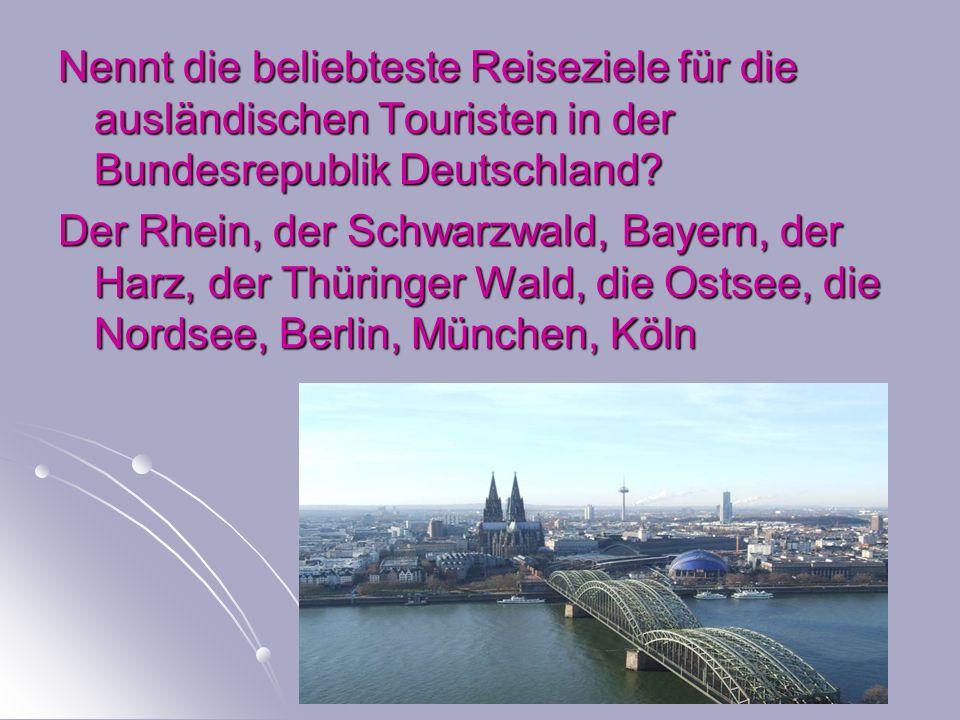Nennt die beliebteste Reiseziele für die ausländischen Touristen in der Bundesrepublik Deutschland