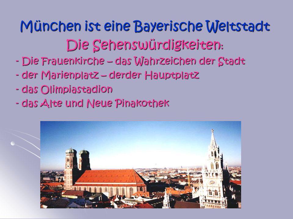München ist eine Bayerische Weltstadt Die Sehenswürdigkeiten: