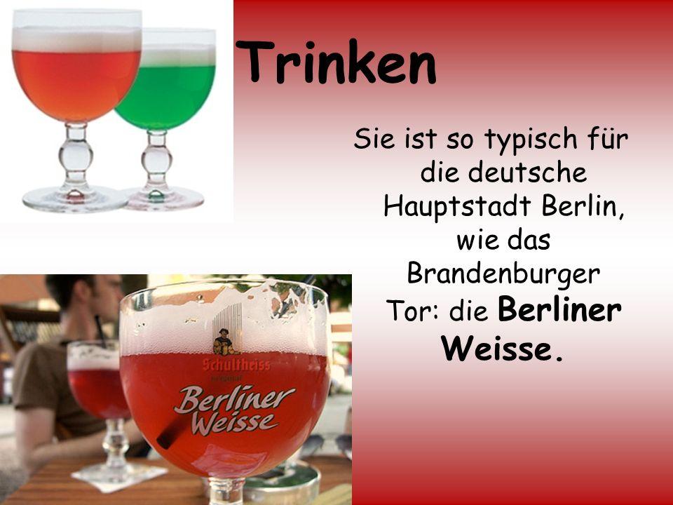 Trinken Sie ist so typisch für die deutsche Hauptstadt Berlin, wie das Brandenburger Tor: die Berliner Weisse.