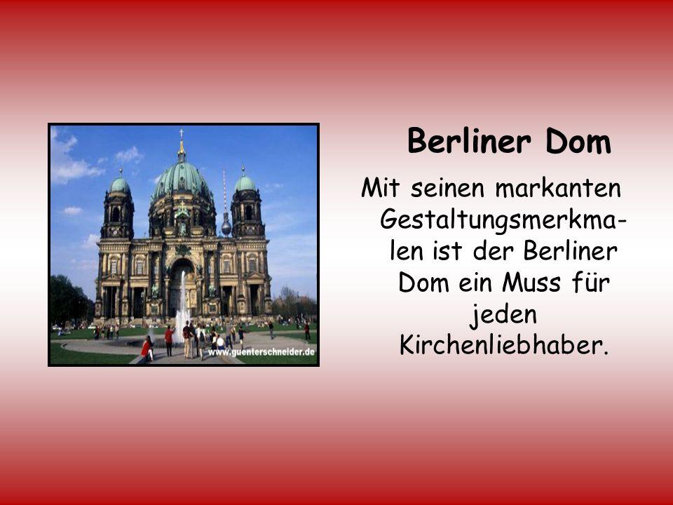 Berliner Dom Mit seinen markanten Gestaltungsmerkma-len ist der Berliner Dom ein Muss für jeden Kirchenliebhaber.