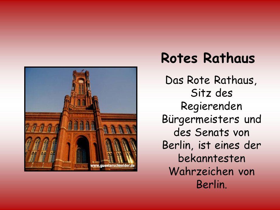Rotes Rathaus Das Rote Rathaus, Sitz des Regierenden Bürgermeisters und des Senats von Berlin, ist eines der bekanntesten Wahrzeichen von Berlin.
