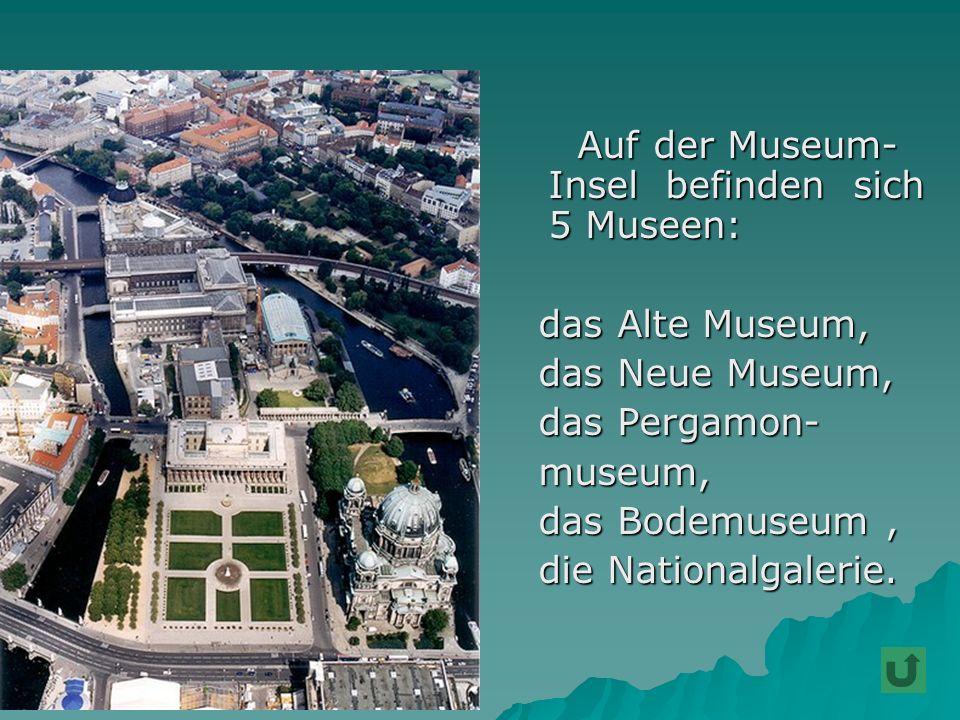 das Alte Museum, das Neue Museum, das Pergamon- museum,