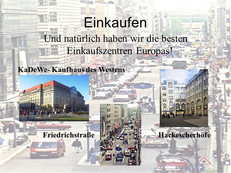Und natürlich haben wir die besten Einkaufszentren Europas!