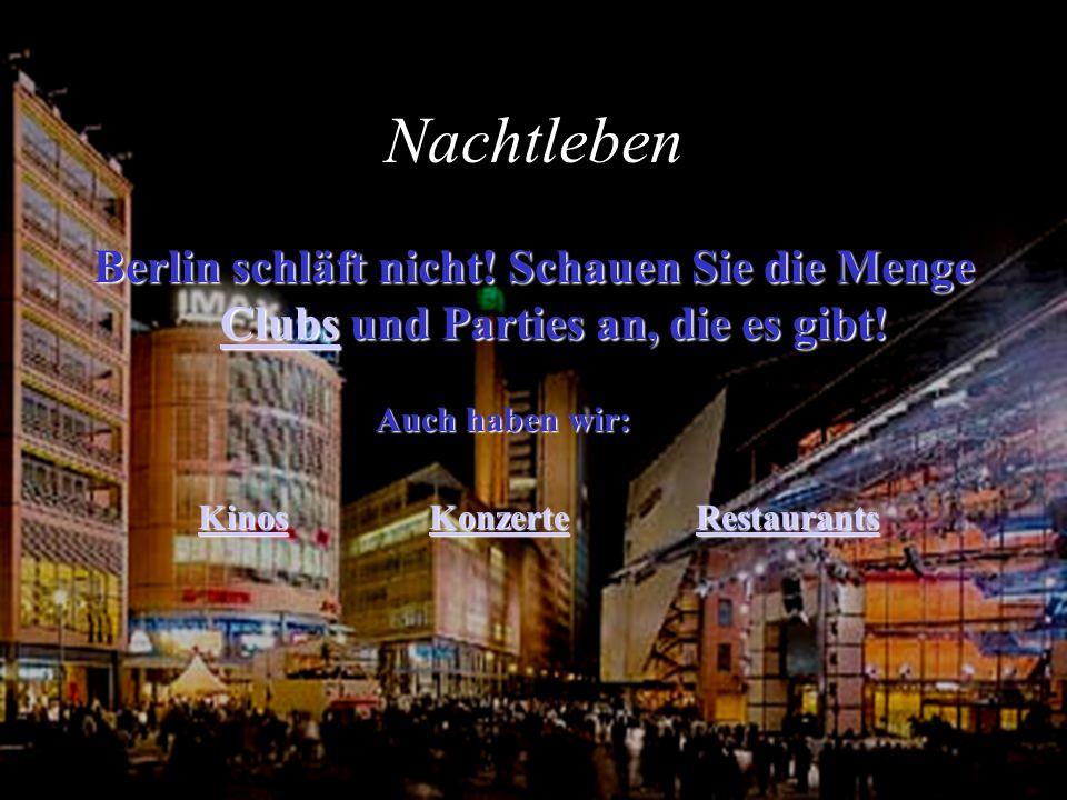 Nachtleben Berlin schläft nicht! Schauen Sie die Menge Clubs und Parties an, die es gibt! Auch haben wir: