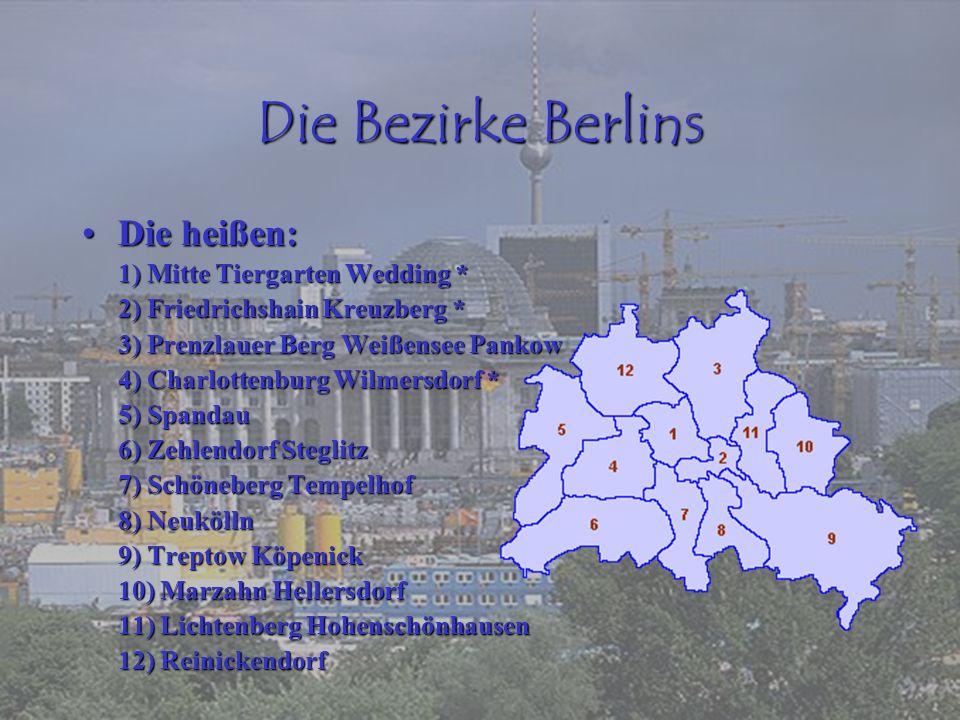 Die Bezirke Berlins Die heißen: 1) Mitte Tiergarten Wedding *