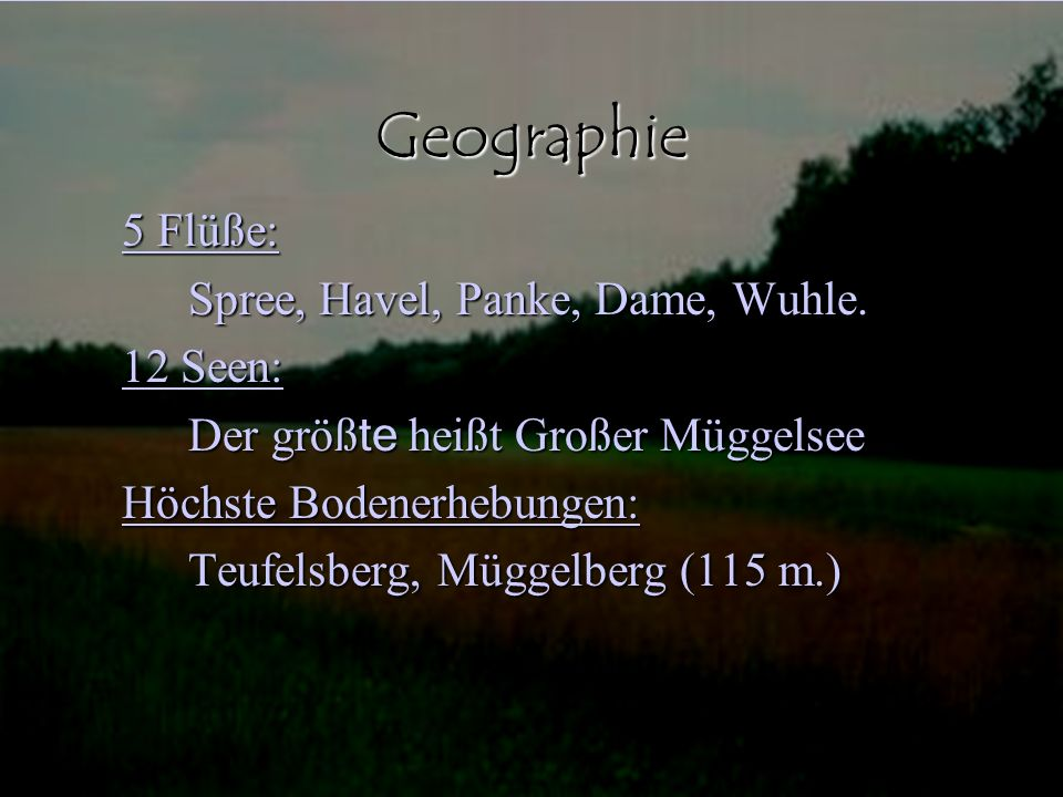 Geographie 5 Flüße: Spree, Havel, Panke, Dame, Wuhle. 12 Seen: