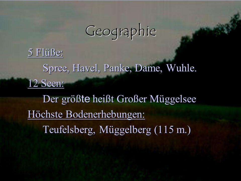 Geographie 5 Flüße: Spree, Havel, Panke, Dame, Wuhle. 12 Seen: