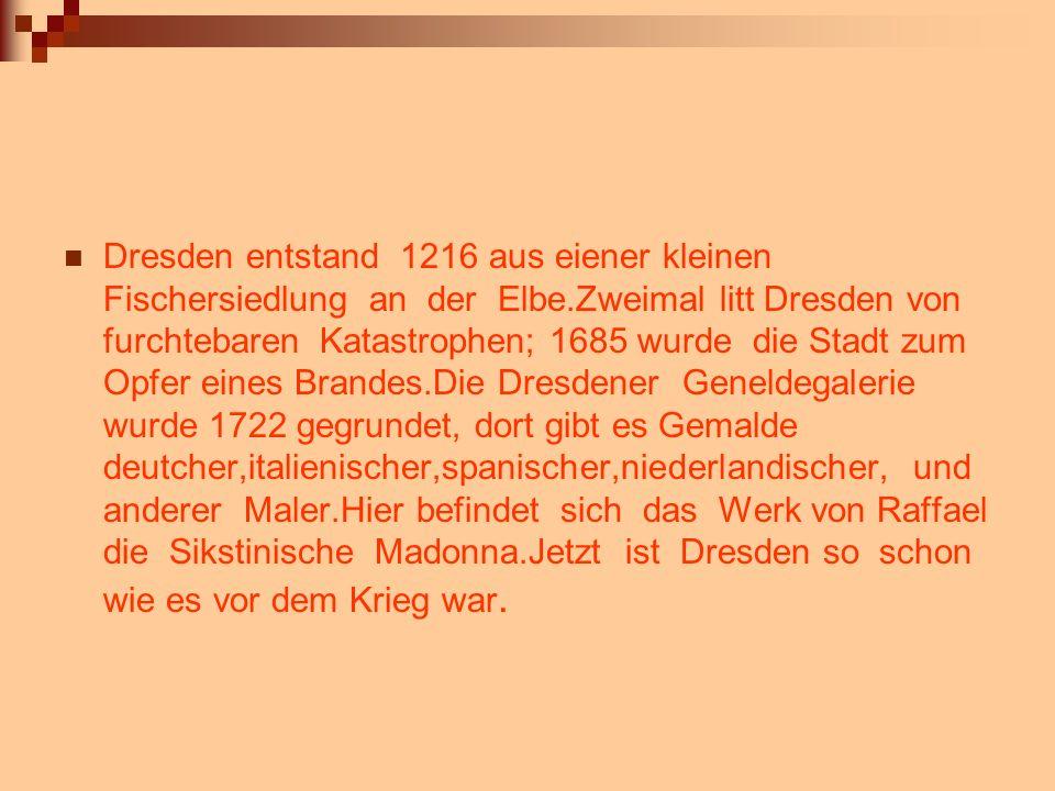 Dresden entstand 1216 aus eiener kleinen Fischersiedlung an der Elbe