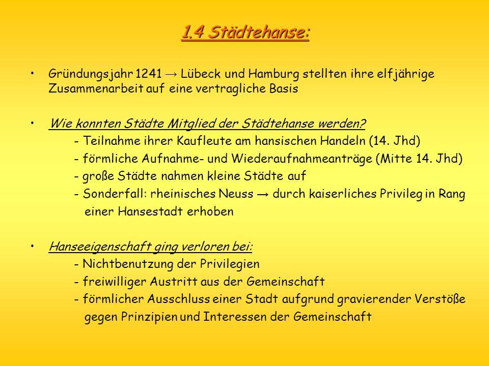1.4 Städtehanse: Gründungsjahr 1241 → Lübeck und Hamburg stellten ihre elfjährige Zusammenarbeit auf eine vertragliche Basis.