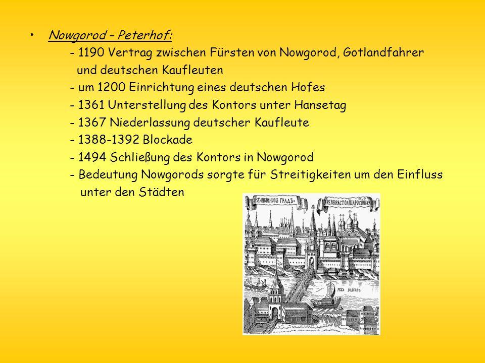 Nowgorod – Peterhof: - 1190 Vertrag zwischen Fürsten von Nowgorod, Gotlandfahrer. und deutschen Kaufleuten.