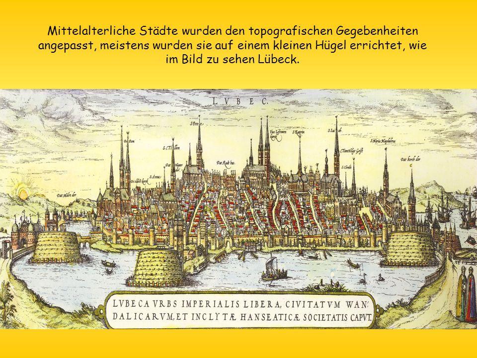 Mittelalterliche Städte wurden den topografischen Gegebenheiten angepasst, meistens wurden sie auf einem kleinen Hügel errichtet, wie im Bild zu sehen Lübeck.