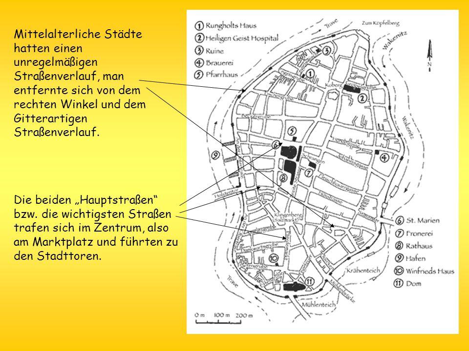 Mittelalterliche Städte hatten einen unregelmäßigen Straßenverlauf, man entfernte sich von dem rechten Winkel und dem Gitterartigen Straßenverlauf.