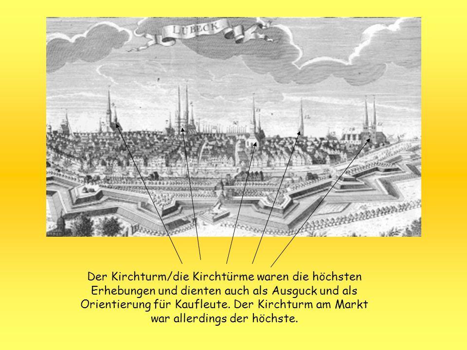 Der Kirchturm/die Kirchtürme waren die höchsten Erhebungen und dienten auch als Ausguck und als Orientierung für Kaufleute.