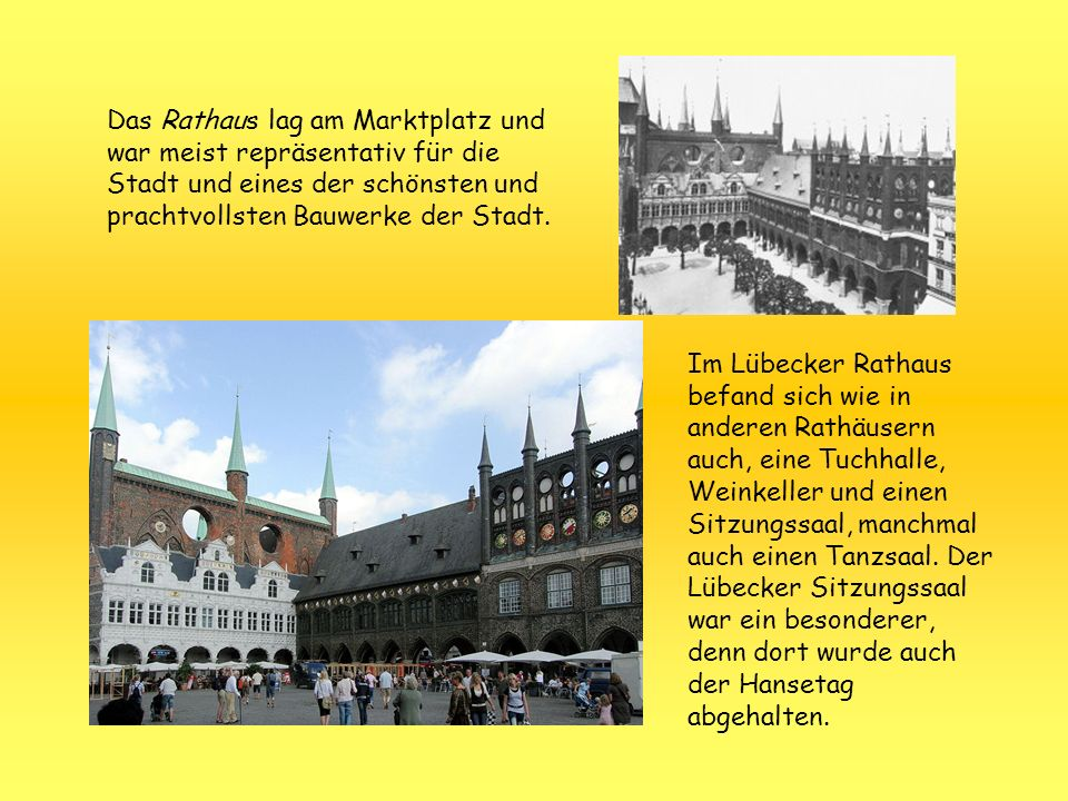 Das Rathaus lag am Marktplatz und war meist repräsentativ für die Stadt und eines der schönsten und prachtvollsten Bauwerke der Stadt.
