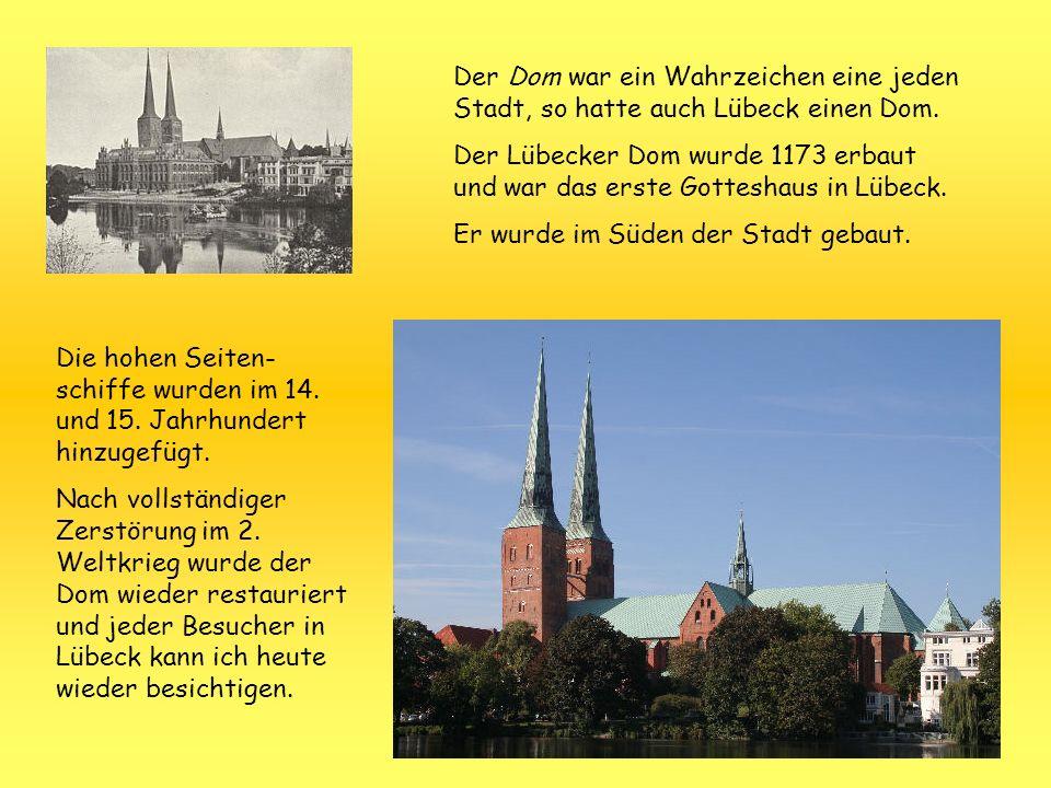 Der Dom war ein Wahrzeichen eine jeden Stadt, so hatte auch Lübeck einen Dom.