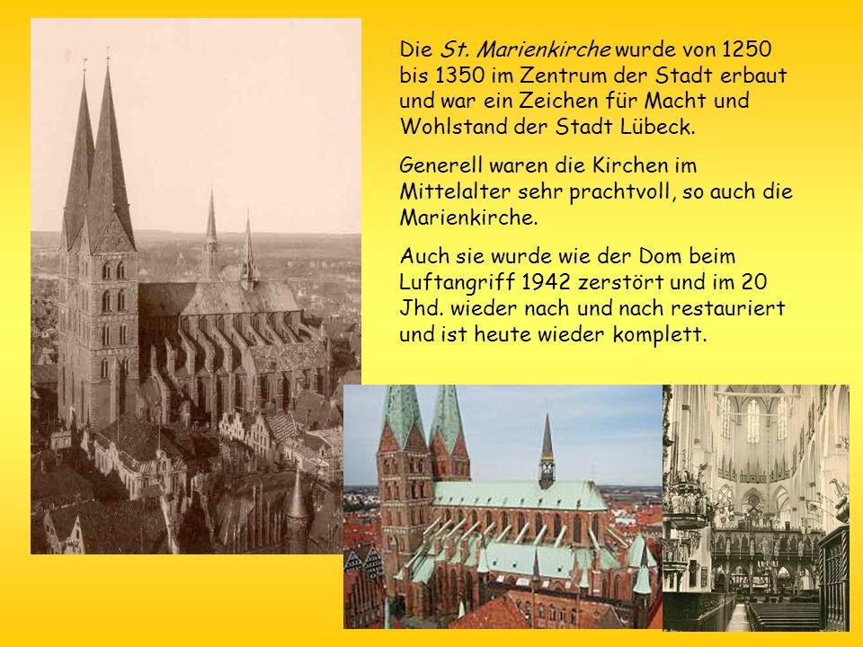 Die St. Marienkirche wurde von 1250 bis 1350 im Zentrum der Stadt erbaut und war ein Zeichen für Macht und Wohlstand der Stadt Lübeck.