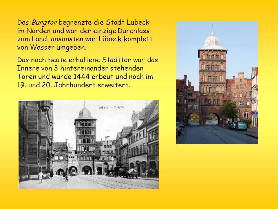 Das Burgtor begrenzte die Stadt Lübeck im Norden und war der einzige Durchlass zum Land, ansonsten war Lübeck komplett von Wasser umgeben.