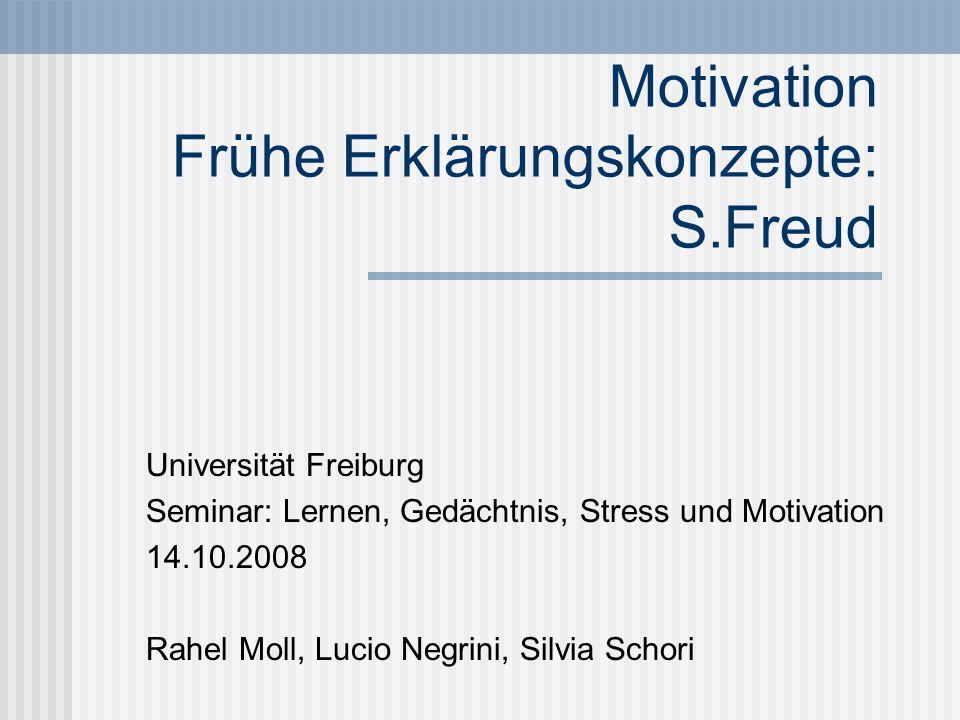 Motivation Frühe Erklärungskonzepte: S.Freud