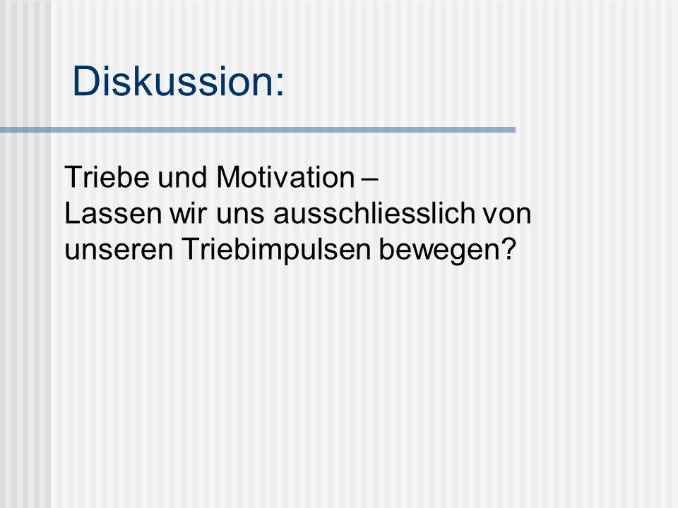 Diskussion: Triebe und Motivation – Lassen wir uns ausschliesslich von unseren Triebimpulsen bewegen