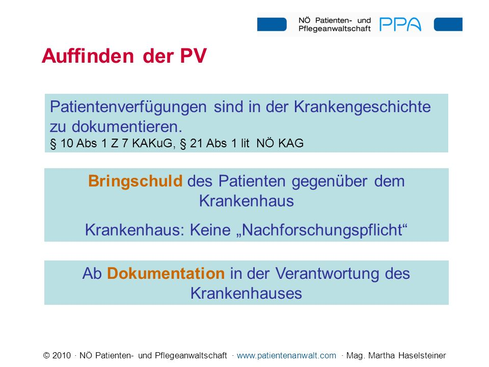 Auffinden der PV Patientenverfügungen sind in der Krankengeschichte zu dokumentieren. § 10 Abs 1 Z 7 KAKuG, § 21 Abs 1 lit NÖ KAG.