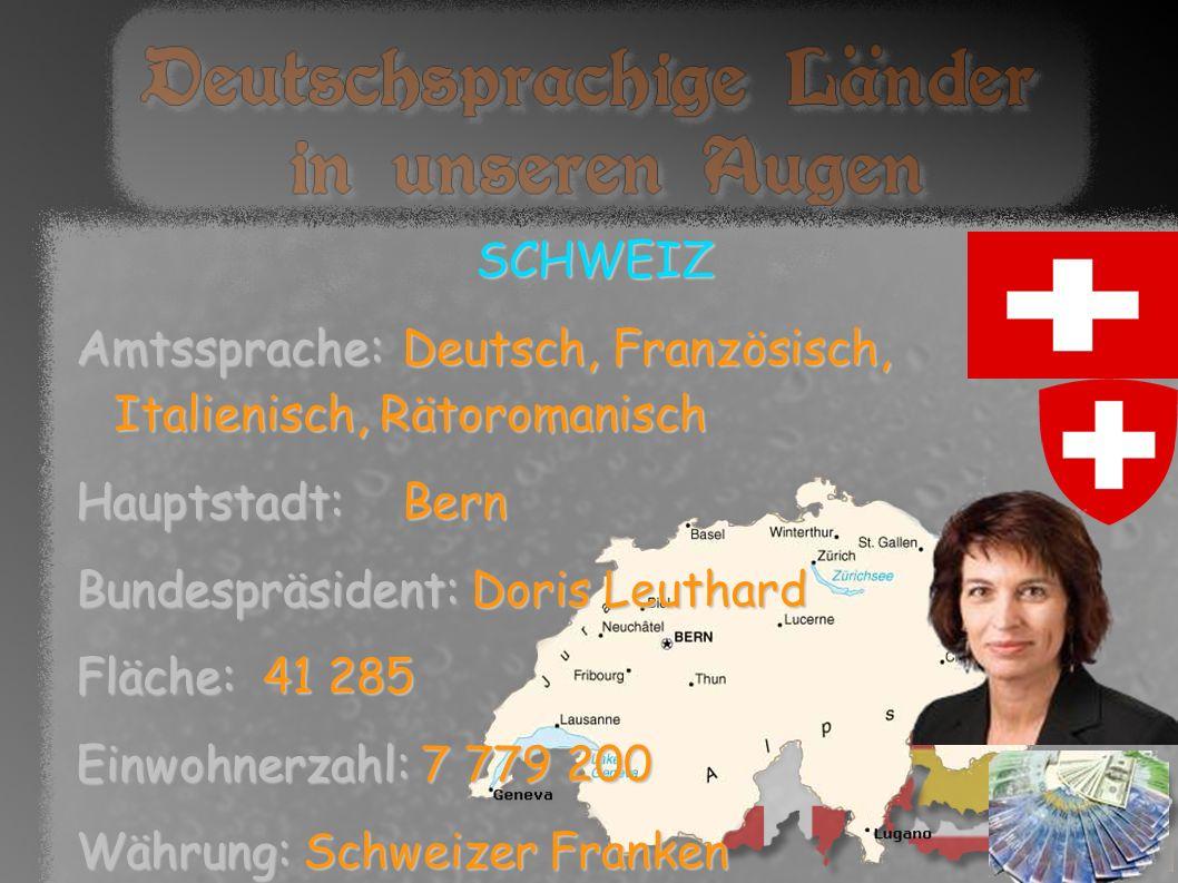 SCHWEIZ Amtssprache: Deutsch, Französisch, Italienisch, Rätoromanisch. Hauptstadt: Bern. Bundespräsident: Doris Leuthard.