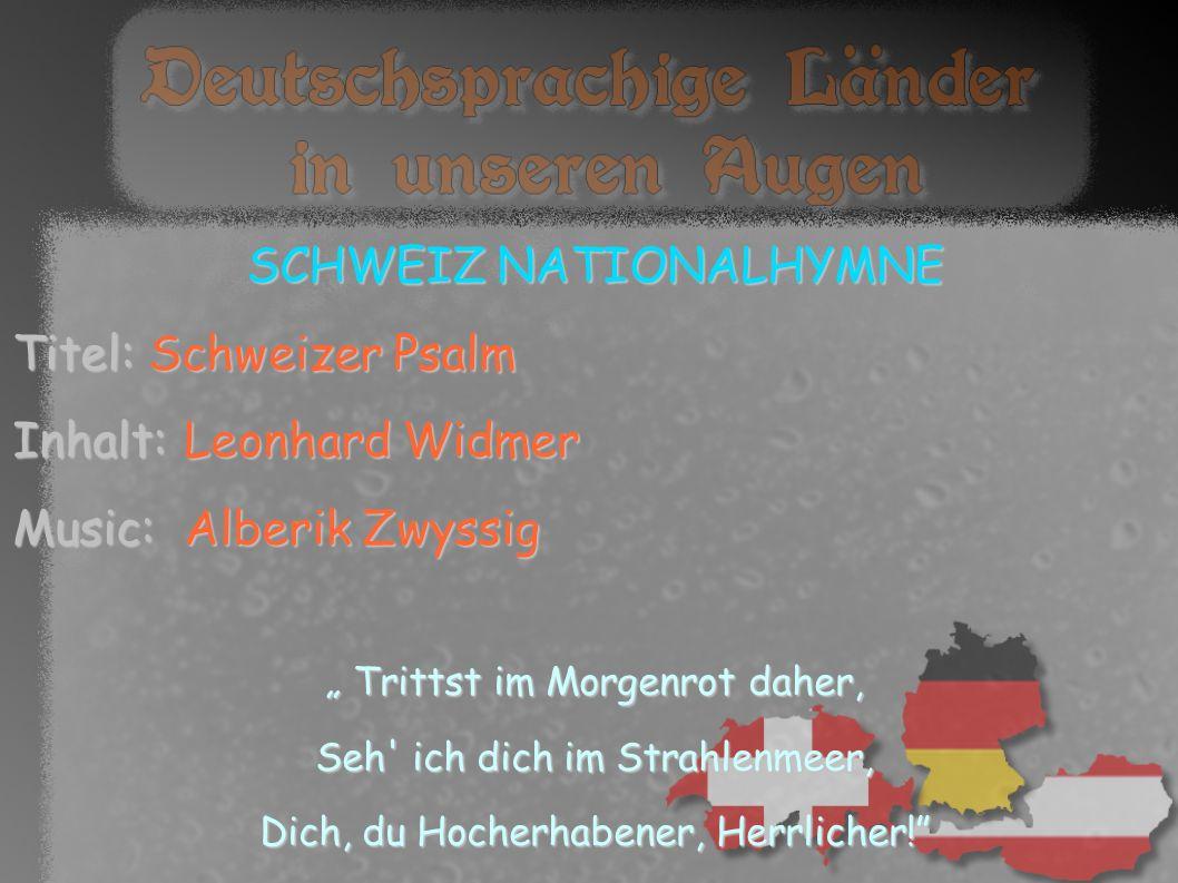 SCHWEIZ NATIONALHYMNE Titel: Schweizer Psalm Inhalt: Leonhard Widmer