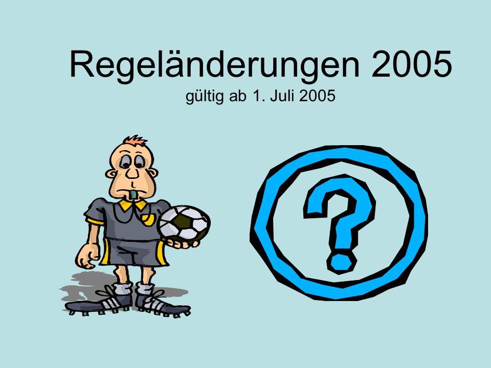 Regeländerungen 2005 gültig ab 1. Juli 2005
