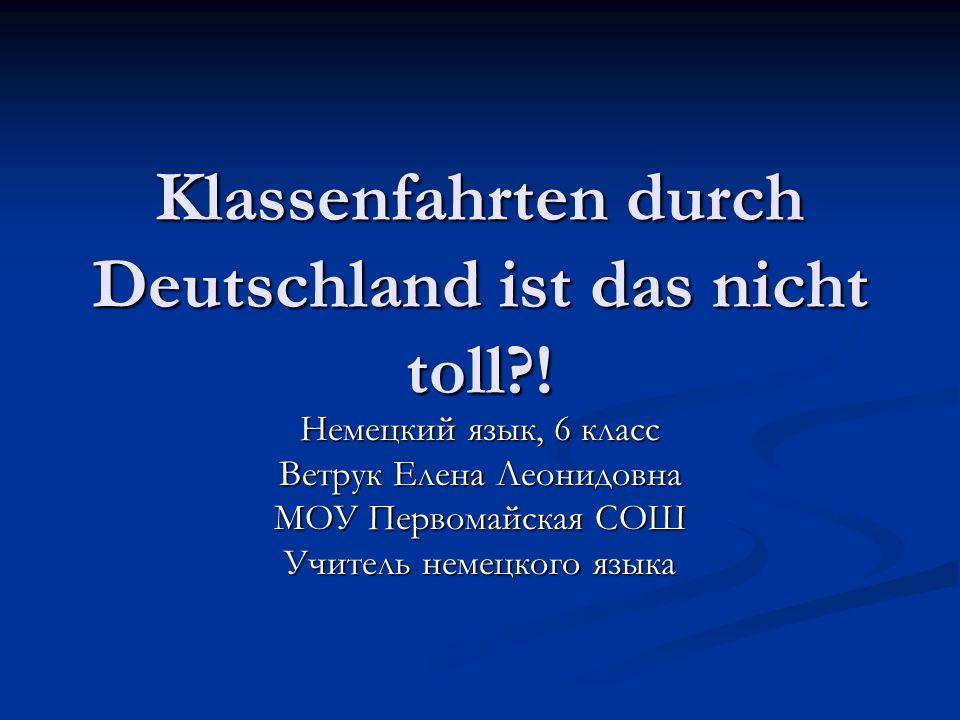 Klassenfahrten durch Deutschland ist das nicht toll !