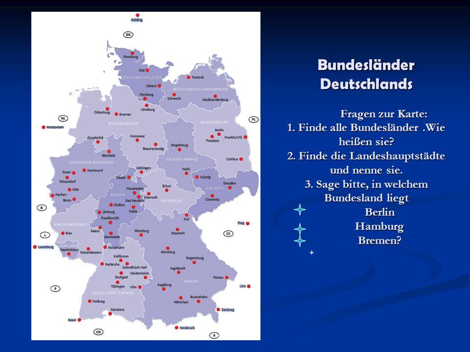 Bundesländer Deutschlands Fragen zur Karte: 1. Finde alle Bundesländer