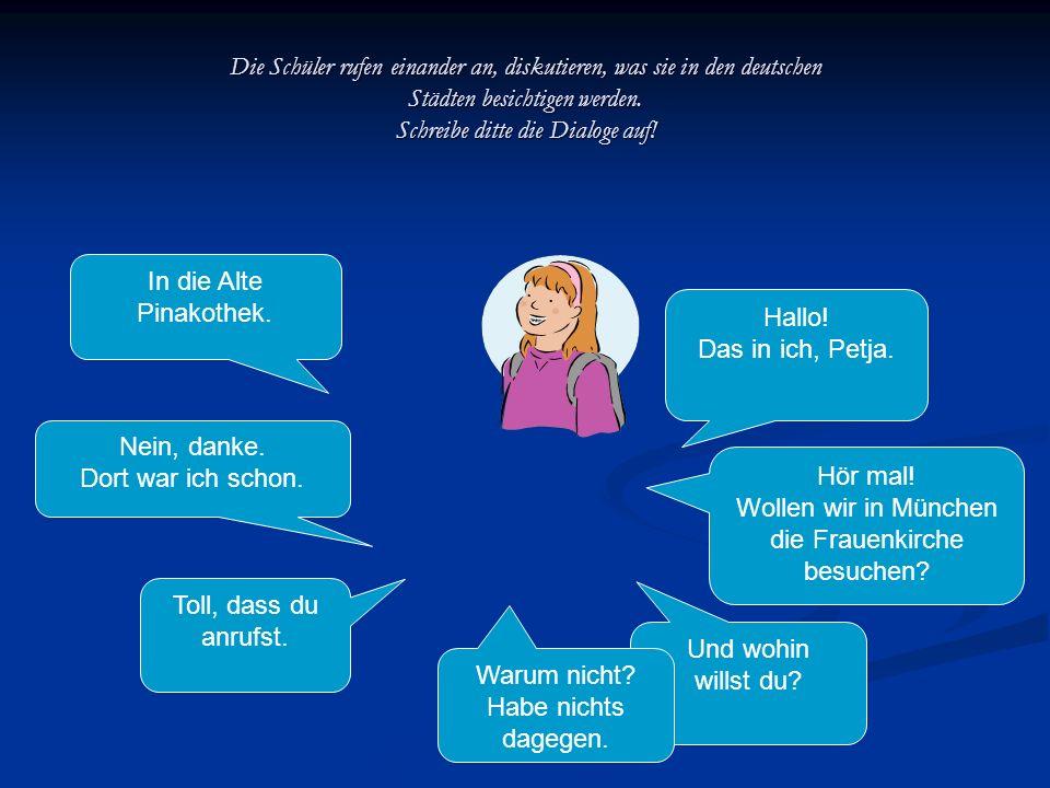 Die Schüler rufen einander an, diskutieren, was sie in den deutschen Städten besichtigen werden. Schreibe ditte die Dialoge auf!