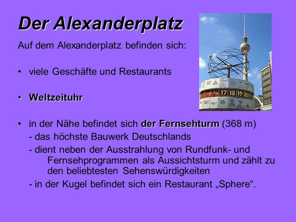 Der Alexanderplatz Auf dem Alexanderplatz befinden sich: