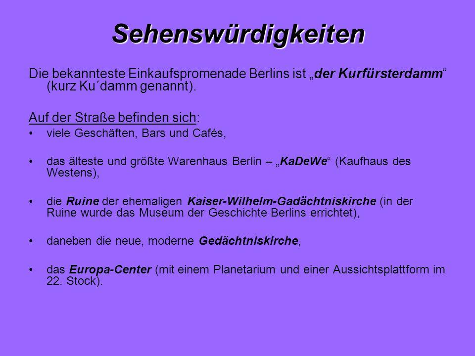 """Sehenswürdigkeiten Die bekannteste Einkaufspromenade Berlins ist """"der Kurfürsterdamm (kurz Ku´damm genannt)."""