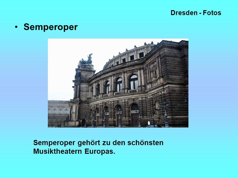 Semperoper Semperoper gehört zu den schönsten Musiktheatern Europas.