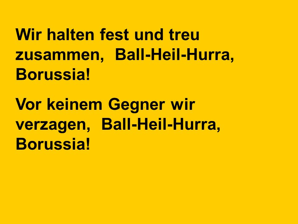Wir halten fest und treu zusammen, Ball-Heil-Hurra, Borussia!