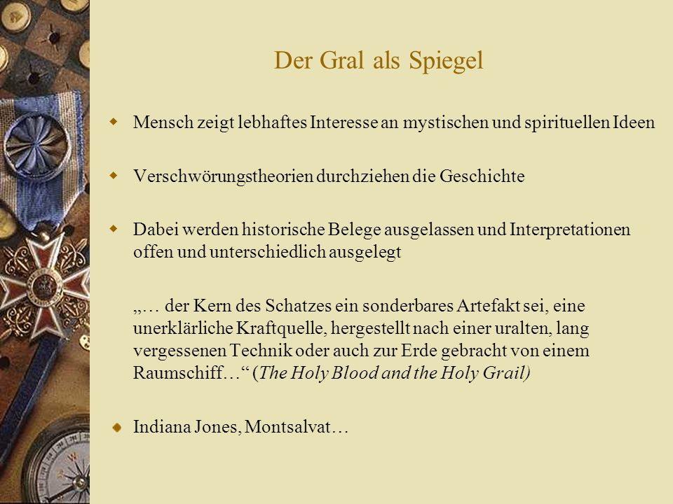 Der Gral als Spiegel Mensch zeigt lebhaftes Interesse an mystischen und spirituellen Ideen. Verschwörungstheorien durchziehen die Geschichte.